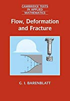 Flow, Deformation and Fracture: Lectures on Fluid Mechanics and the Mechanics of Deformable Solids for Mathematicians and Physicists (Cambridge Texts in Applied Mathematics)