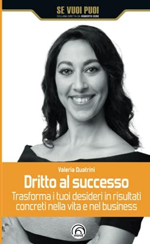 Dritto al successo: Trasforma i tuoi desideri in risultati concreti nella vita e nel business