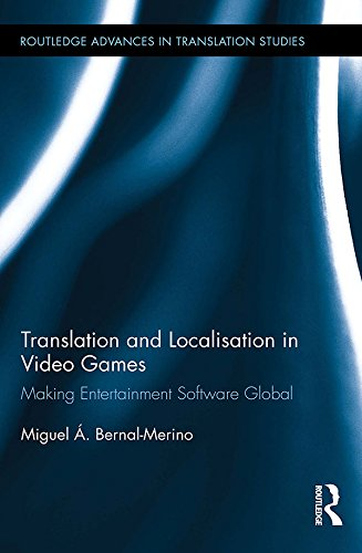 Translation and Localisation in Video Games: Making Entertainment Software Global (Routledge Advances in Translation and Interpreting Studies Book 6) (English Edition)