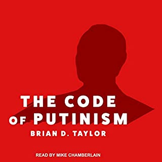 The Code of Putinism                   By:                                                                                                                                 Brian D. Taylor                               Narrated by:                                                                                                                                 Mike Chamberlain                      Length: 10 hrs and 7 mins     1 rating     Overall 5.0