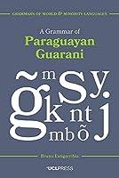 A Grammar of Paraguayan Guarani (Grammars of World and Minority Languages)
