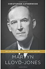 Martyn Lloyd-Jones: His Life and Relevance for the 21st Century Kindle Edition
