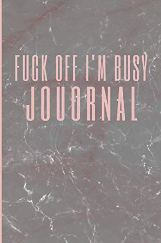 Fuck Off I'm busy Journal: Funny Notebooks for the Office | Notebook Pink Rose Marble | Sarcastic Inspirational Notebook | For ... Daily Planner Swear Word Humor Journaling