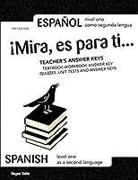 ¡Mira, es para ti... TEACHER'S ANSWER KEYS: SPANISH Level One as a Second Language; ESPAÑOL nivel uno como segunda lengua