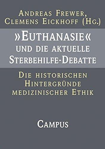 »Euthanasie« und die aktuelle Sterbehilfe-Debatte: Die historischen Hintergründe medizinischer Ethik