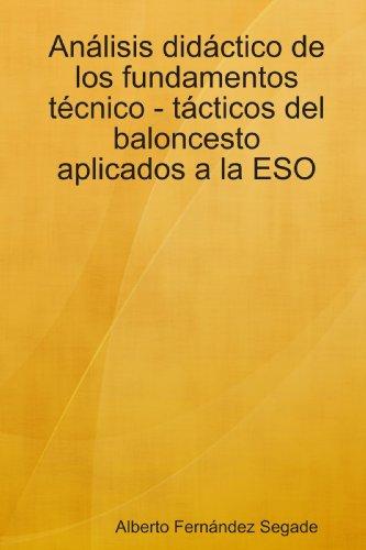 Analisis Didactico De Los Fundamentos Tecnico - Tacticos Del Baloncesto Aplicados a La ESO