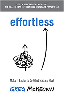 Effortless: Make It Easier to Do What Matters Most (English Edition) por [Greg  Mckeown]