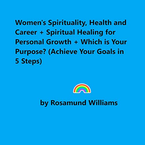 Women's Spirituality, Health and Career, Spiritual Healing for Personal Growth, and Which is Your Purpose? audiobook cover art