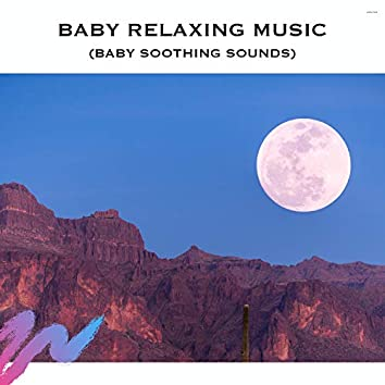 Baby Relaxing Music (Baby Soothing Sounds)