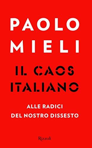 Il caos italiano. Alle radici del nostro dissesto