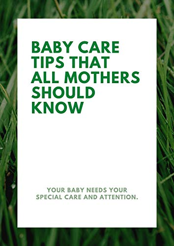 Baby Care Tips That All Mothers Should Know (English Edition)