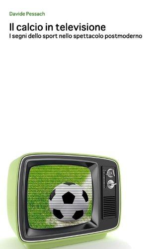 Il calcio in televisione (Italian Edition)