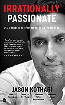 Irrationally Passionate: My Turnaround from Rebel to Entrepreneur by [Jason Kothari]