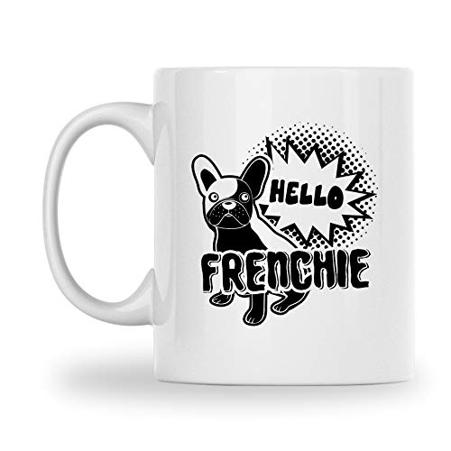 Hello Frenchie White Coffee Mug, French Bulldog Porcelain Teacup, Novelty French Bulldog Pottery Coffee Mug, Funny French Bulldog Travel Ceramic Mug 11 Oz.
