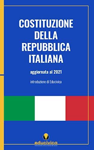 Costituzione della Repubblica Italiana: Testo integrale aggiornato alla legge costituzionale 19 ottobre 2020, n. 1 sulla riduzione del numero dei parlamentari