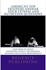 America's Top Trainers Answer Your Fitness and Nutrition Questions: Top Personal Trainers Answer Your Questions Paperback