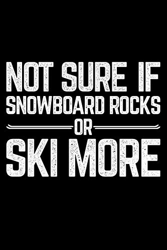 Not Sure Of Snowboard Rocks Or Ski More: Lined A5 Notebook for Snowboarders