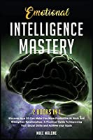 Emotional Intelligence Mastery: Discover How EQ Can Make You More Productive At Work And Strengthen Relationships. A Practical Guide To Improving Your Social Skills and Achieve your Goals. (Self Help)