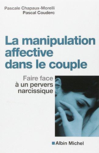 La Manipulation affective dans le couple: Faire face à un pervers narcissique