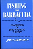 Fishing for Barracuda: Pragmatics of Brief Systematic Therapy (Norton Professional Book)