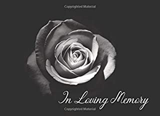 In Loving Memory: Sign In Guest Book For Funeral Memorial & Wake Services: Elegant White Rose On Black Cover