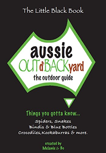 Aussie Out d'Backyard: The Outdoor Guide: Things You Gotta Know... Spiders, Snakes, Bindis & Blue Bottles, Crocodiles, Kookaburras and more (The Little Black Book) (English Edition)