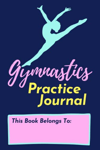 Compare Textbook Prices for Gymnastics Practice Journal: A daily practice log notebook for competitive gymnasts  ISBN 9798495395459 by LeMunyon, Victoria