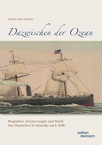 Dazwischen der Ozean: Biografien, Erinnerungen und Briefe von Deutschen in Amerika nach 1848