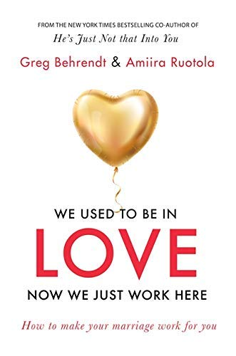 We Used To Be In Love, Now We Just Work Here: How To Stop Working at Marriage and Make Marriage Work for You (English Edition)
