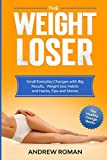 The Weightloser: Small Everyday Changes with Big Results, Weight loss Habits and Hacks, Tips and Stories (The Healthy Orange Books)