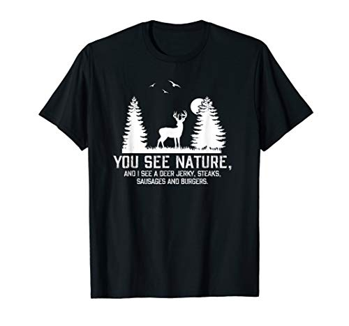 Hunting Shirts For Men You See Nature Funny Hunting Gifts T-Shirt