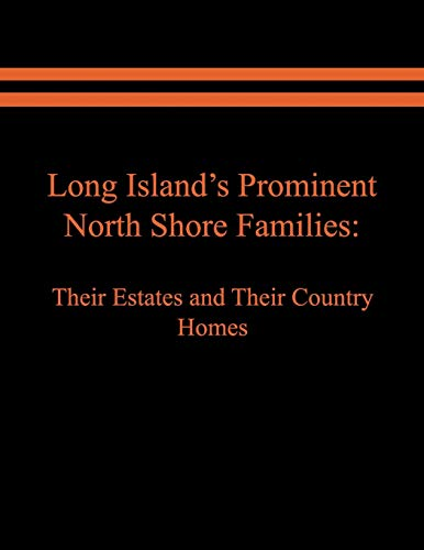 Long Island's Prominent North Shore Families: Their Estates and Their Country Homes. Volume I (1)