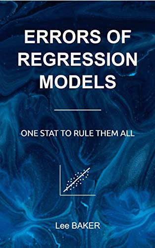 Errors of Regression Models: One Stat to Rule Them All (Bite-Size Machine Learning Book 1) (English Edition)