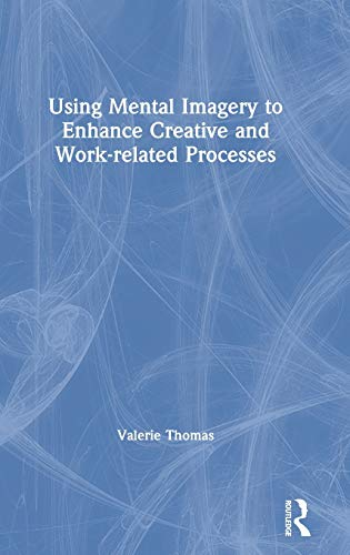 Compare Textbook Prices for Using Mental Imagery to Enhance Creative and Work-related Processes 1 Edition ISBN 9781138731318 by Thomas, Valerie
