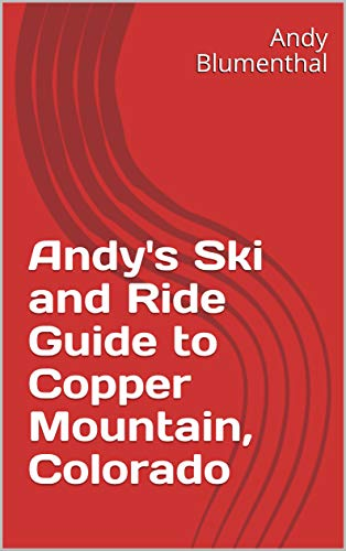Andy's Ski and Ride Guide to Copper Mountain, Colorado (English Edition)