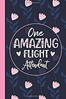 One Amazing Flight Attendant: Cute Flight Attendant Gifts for Women / Pink & Blue Floral Lined Notebook / Perfect Apprecia...