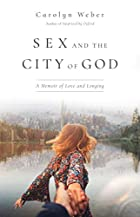 Sex and the City of God: A Memoir of Love and Longing