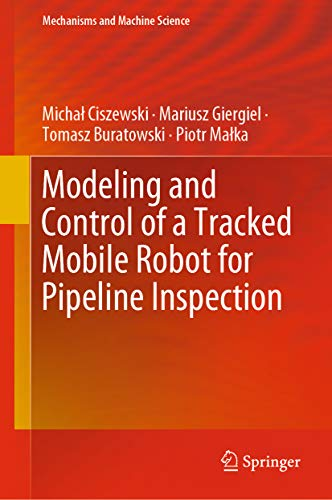 Modeling and Control of a Tracked Mobile Robot for Pipeline Inspection (Mechanisms and Machine Science Book 82) (English Edition)