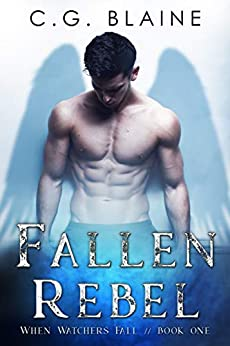 Fallen Rebel: A Paranormal Romance (When Watchers Fall Book 1) by [C.G. Blaine]