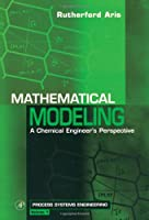 Mathematical Modeling: A Chemical Engineer's Perspective (Volume 1) (Process Systems Engineering, Volume 1)