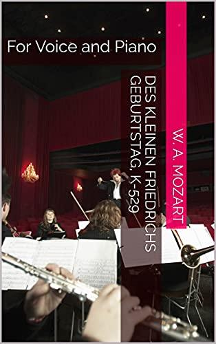 Des kleinen Friedrichs Geburtstag, K-529: For Voice and Piano