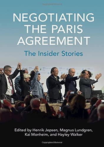 Compare Textbook Prices for Negotiating the Paris Agreement: The Insider Stories  ISBN 9781108840507 by Jepsen, Henrik,Lundgren, Magnus,Monheim, Kai,Walker, Hayley
