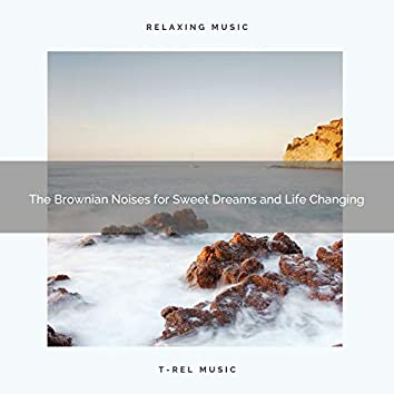 The Brownian Noises for Sweet Dreams and Life Changing