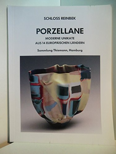 Porzellane. Moderne Unikate aus 14 europäischen Ländern. Sammlung Thiemann, Hamburg