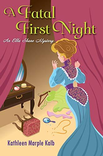 A Fatal First Night (An Ella Shane Mystery Book 2) by [Kathleen Marple Kalb]