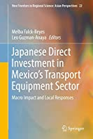 Japanese Direct Investment in Mexico's Transport Equipment Sector: Macro Impact and Local Responses (New Frontiers in Regional Science: Asian Perspectives, 22)