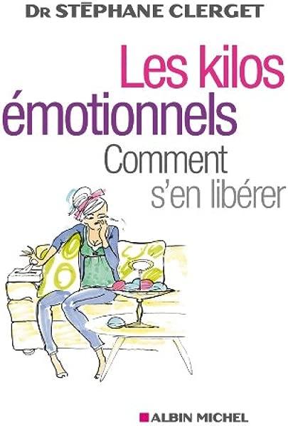 Les Kilos emotionnels Comment s en liberer sans regime medicaments