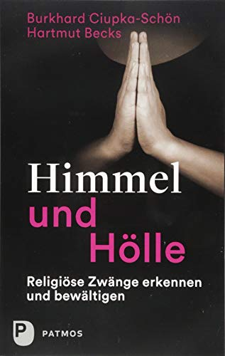 Himmel und Hölle: Religiöse Zwänge erkennen und bewältigen