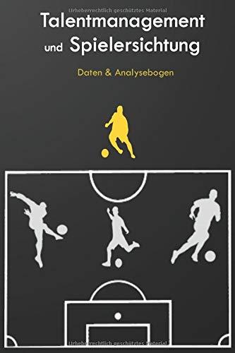 Talentmanagement und Spielersichtung: 120 Seiten 6x9 Zoll 15,24 x 22,86 cm | Daten & Analysebogen zum Ausfüllen für Trainer, Spielerberater, Fußballscouts, Sichtungstrainer