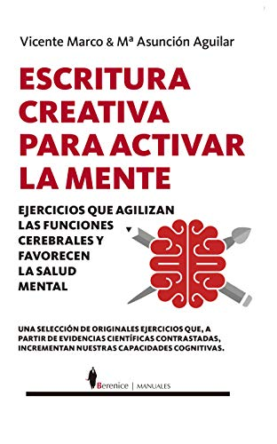 Escritura creativa para activar la mente: Ejercicios que agilizan las funciones cerebrales y favorecen la salud mental (Manuales)
